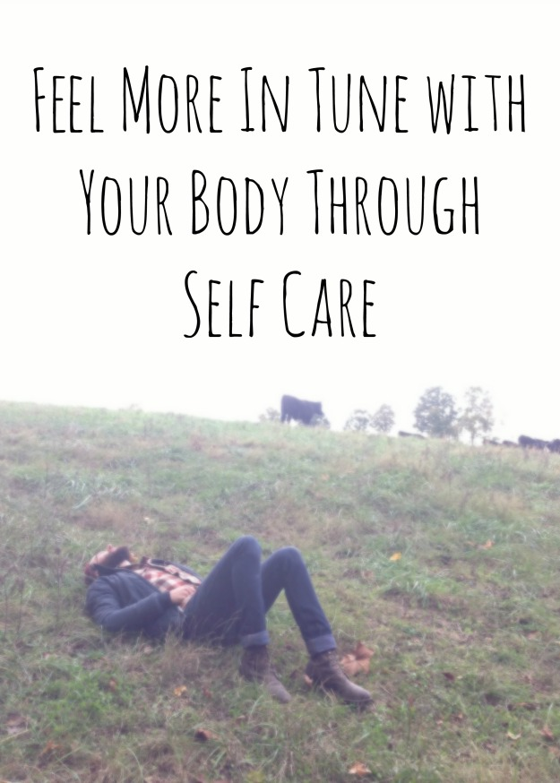 Feel More In Tune with Your Body Through Self Care | Bloom & Nourish